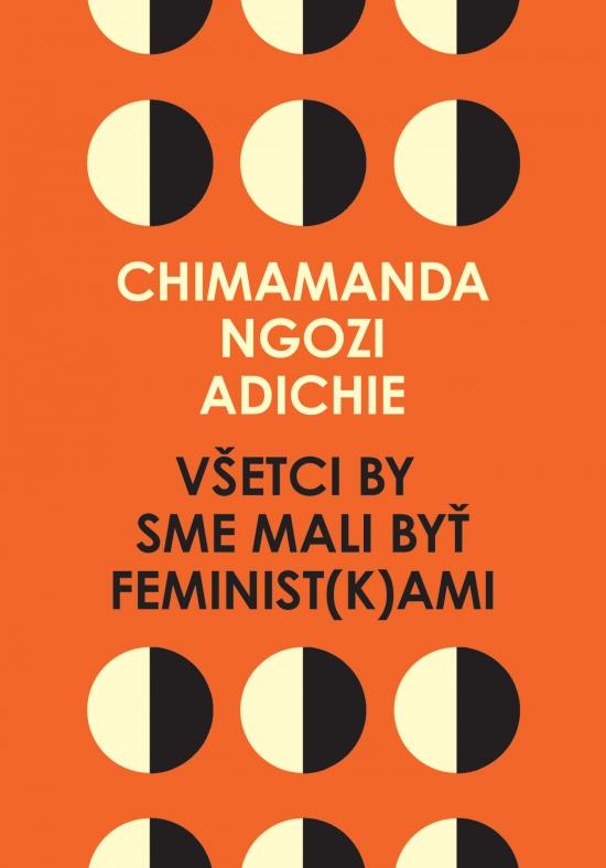 Všetci by sme mali byť feminist(k)ami - Adichie Chimamanda Ngozi