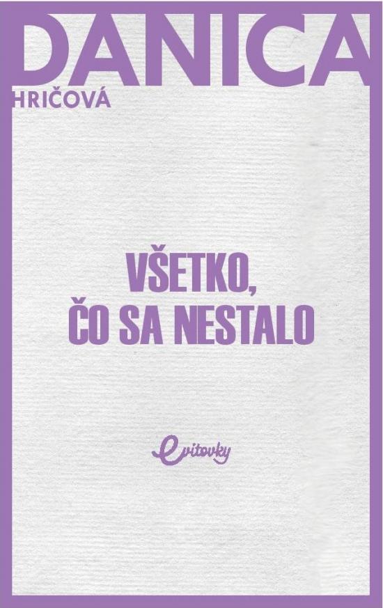 Všetko, čo sa nestalo - Danica Hričová