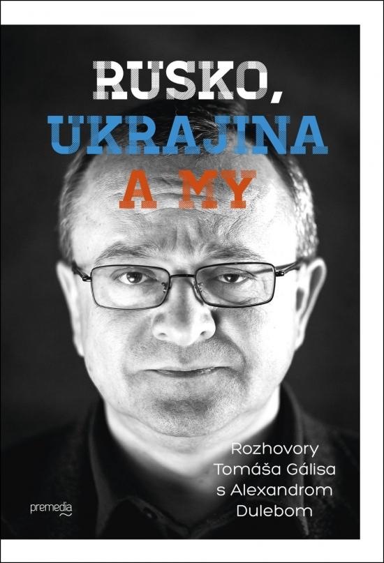Rusko, Ukrajina a my - Tomáš Gális, Alexander Duleba