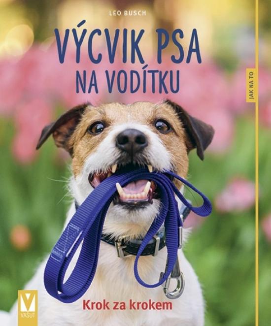 Výcvik psa na vodítku – 2. vydání - Leo Busch