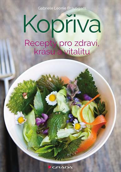 Kopřiva - Recepty pro zdraví, krásu a vi - Leonie Gabriele Bräutigam