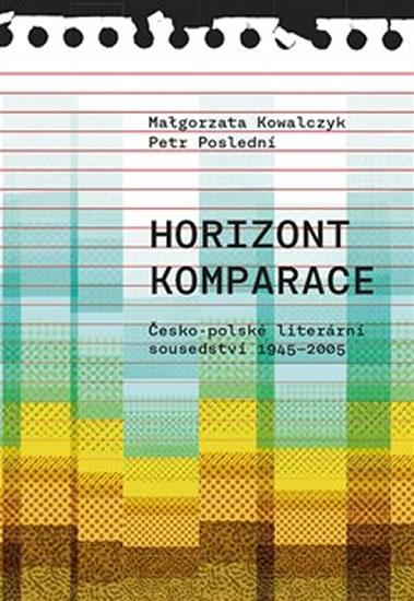 Horizont komparace - Česko-polské literá - Malgorzata Kowalczyk, Petr Poslední