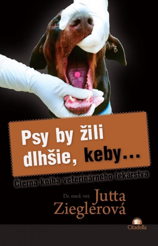 Psy by žili dlhšie, keby... - Jutta Zieglerová