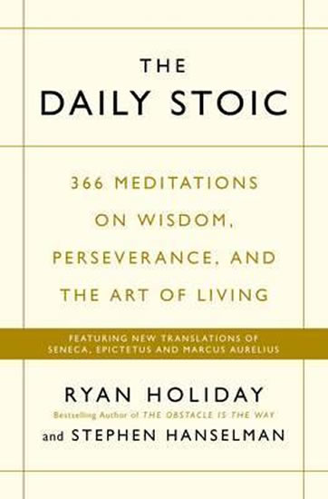 The Daily Stoic : 366 Meditations on Wis - Ryan Holiday