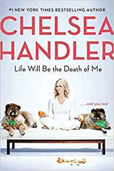 Life Will Be the Death of Me : . . . and - Chelsea Handlerová