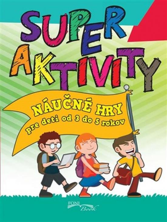 Super aktivity - náučné hry od 3 do 5 ro