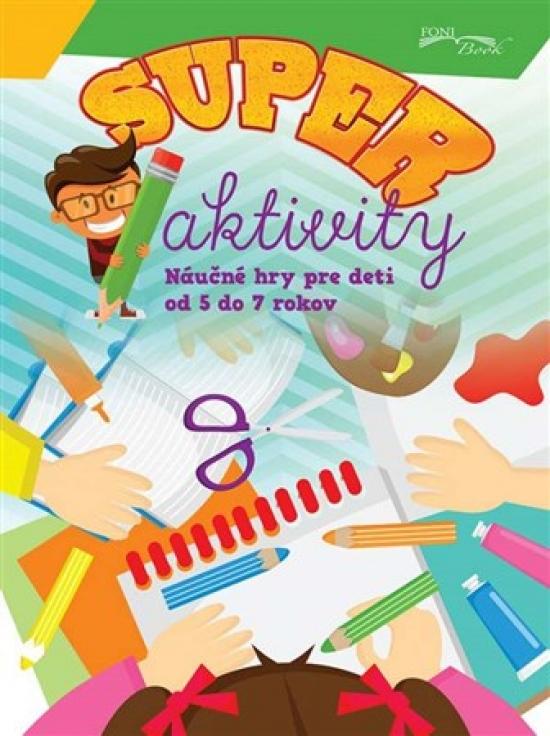 Super aktivity - náučné hry od 5 do 7 ro
