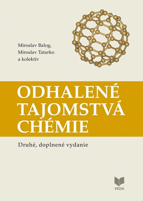 Odhalené tajomstvá chémie (Druhé, doplnené vydanie) - Miroslav Balog, Miroslav Tatarko