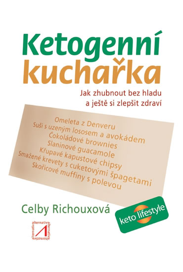 Ketogenní kuchařka - Jak zhubnout bez hl - Celby Richouxová