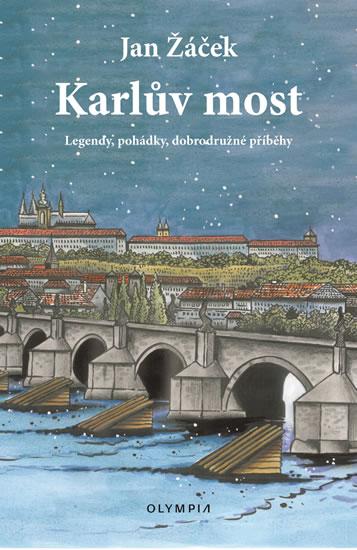 Karlův most - Legendy, pohádky, dobrodru - Jan Žáček