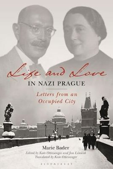 Life and Love in Nazi Prague : Letters f - Marie Bader