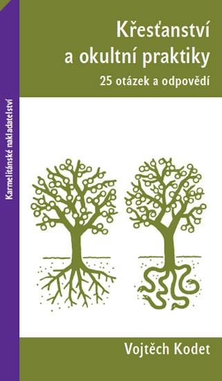 Křesťanství a okultní praktiky - 25 otáz - Vojtěch Kodet