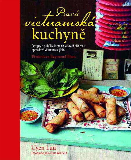 Pravá vietnamská kuchyně - Recepty a pří - Uyen Luu