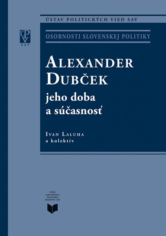 Alexander Dubček jeho doba a súčasnosť