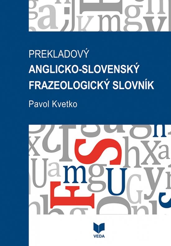Prekladový anglicko-slovenský frazeologický slovník - Pavol Kvetko