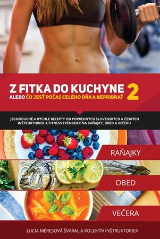 Z fitka do kuchyne 2 - Lucia Méresová Švaral a kolektív