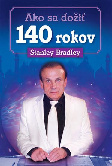 Ako sa dožiť 140 rokov - Stanley Bradleay