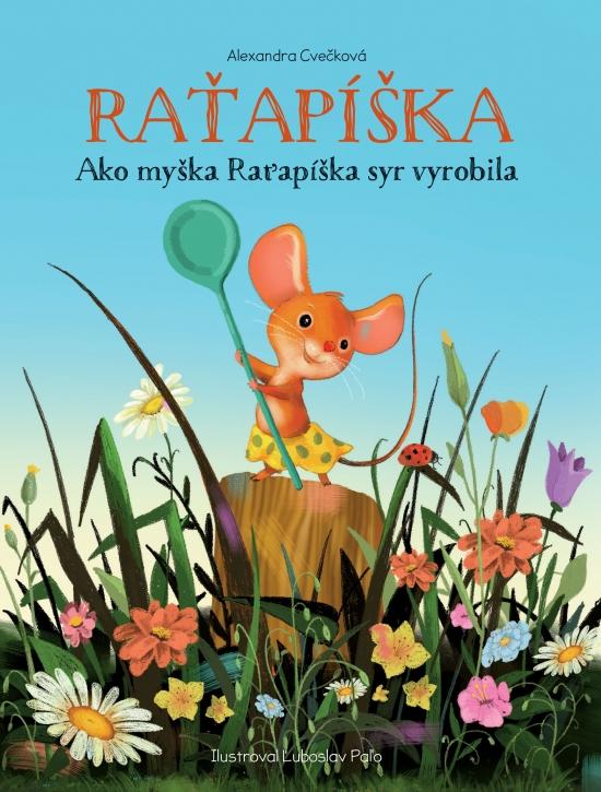 Raťapíška - Ako myška Raťapíška syr vyrobila - Alexandra Cvečková