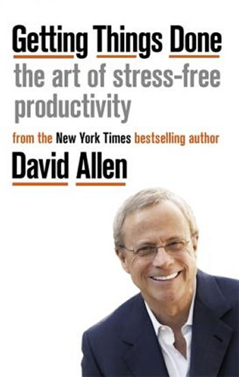 Getting Things Done : The Art of Stress- - David Allen