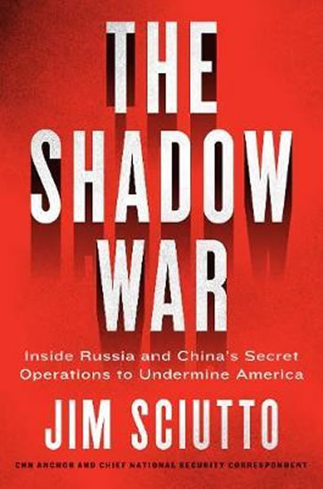 The Shadow War : Inside Russia´s and Chi - Jim Sciutto