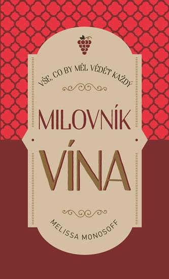 Vše, co by měl vědět každý milovník vína - Melissa Monosoff