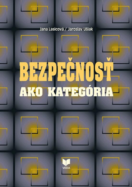 Bezpečnosť ako kategória - Jana Lasicová, Jaroslav Ušiak