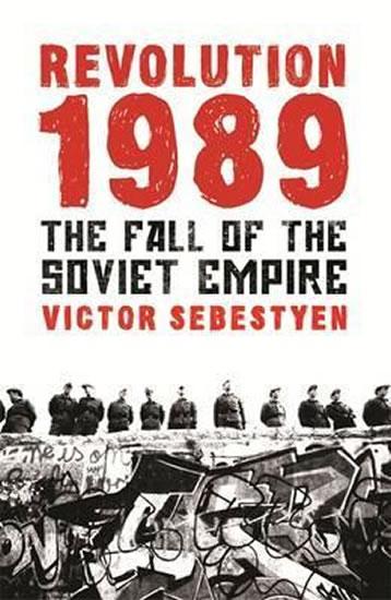 Revolution 1989 : The Fall of the Soviet - Victor Sebestyen