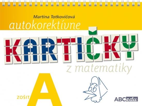 Autokorektívne kartičky z matematiky - zošit A -1.ročník ZŠ - PaedDr. Martina Totkovičová, PhD.