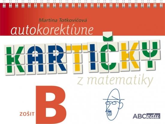 Autokorektívne kartičky z matematiky - zošit B - 2. ročník ZŠ - PaedDr. Martina Totkovičová,PhD.