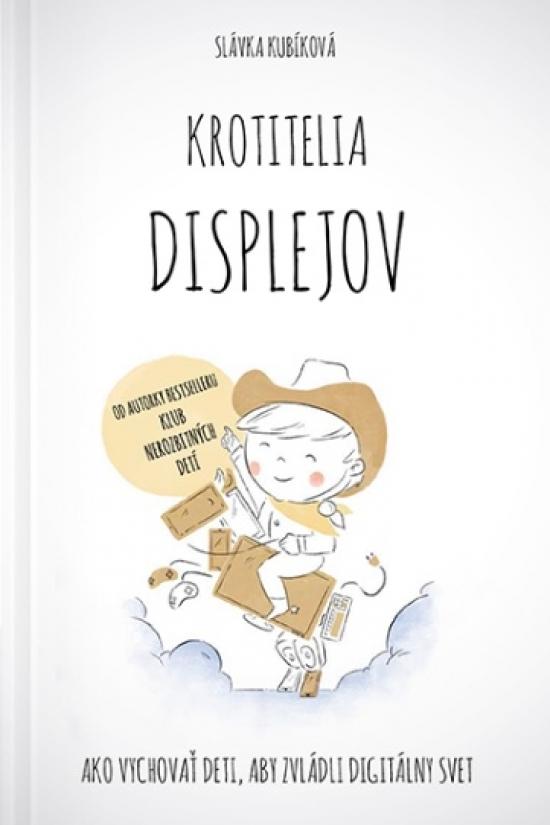 Krotitelia displejov - Slávka Kubíková