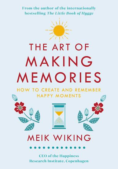 The Art of Making Memories : How to Crea - Meik Wiking