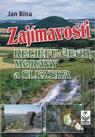 Zajímavosti reliéfu Čech, Moravy a Slezs - Jan Bína