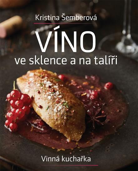Víno ve sklence a na talíři - Vinná kuch - Kristina Šemberová