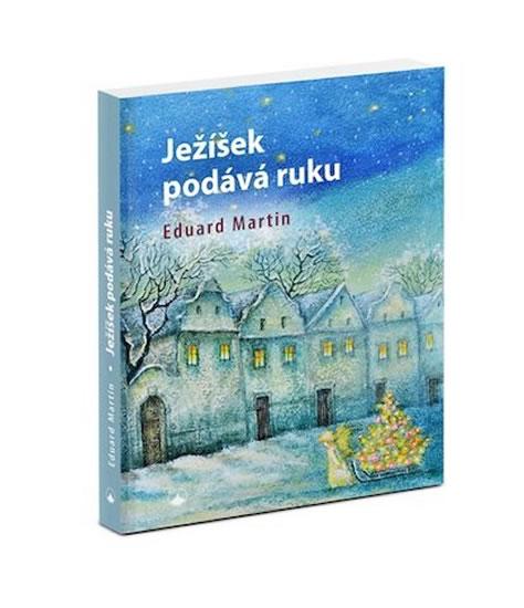 Ježíšek podává ruku - Eduard P. Martin