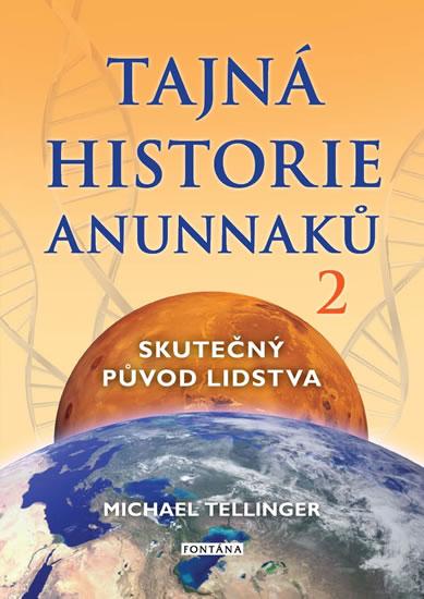 Tajná historie Anunnaků 2 - Skutečný pův - Michael Tellinger