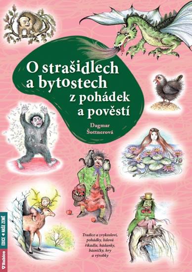 O strašidlech a bytostech z pohádek a po - Dagmar Šottnerová