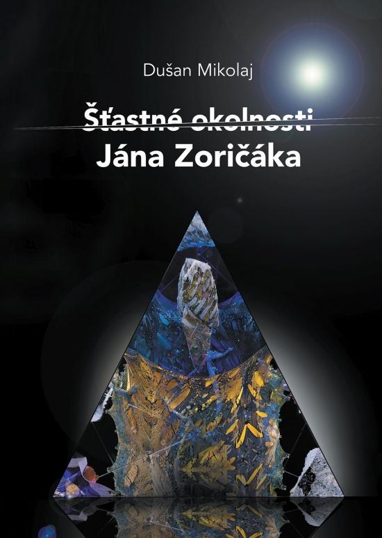 Šťastné okolnosti Jána Zoričáka - Dušan Mikolaj