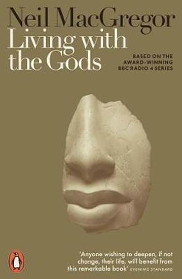 Living with the Gods : On Beliefs and Pe - Neil MacGregor
