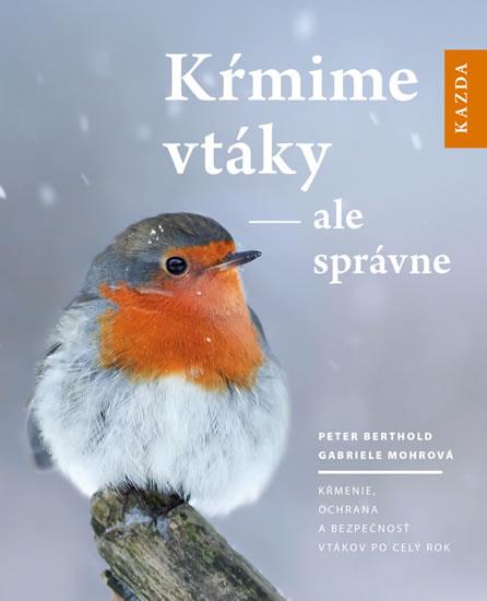 Kŕmime vtáky - ale správne - Peter Berthold,Gabriel Mohrová