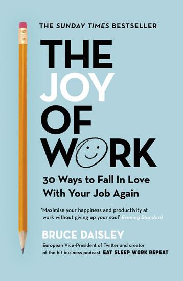 The Joy of Work: The No.1 Sunday Times B - Bruce Daisley