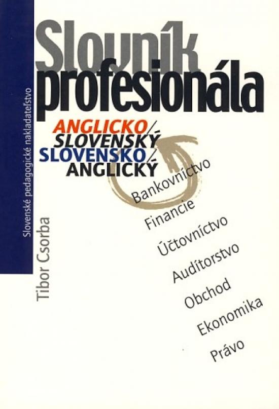 Slovník profesionála Anglicko/slovenský slovensko/anglický - Tibor Csorba