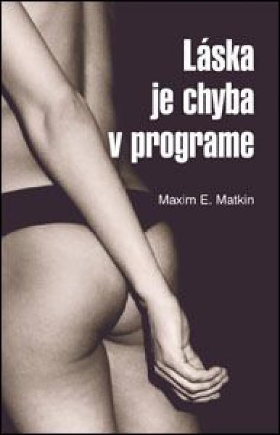 Láska je chyba v programe - Maxim E. Matkin