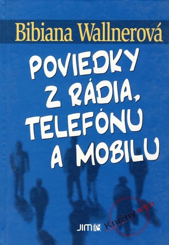 Poviedky z rádia, telefónu a mobilu - Bibiana Wallnerová