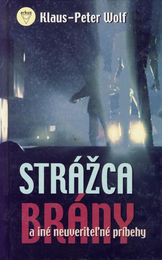 Strážca brány a iné neuveriteľné príbehy - Klaus-Peter Wolf ...
