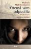 Detail titulu Otcovi som odpustila - Príbeh dievčatka z bestsellera Bez dcéry neodídem